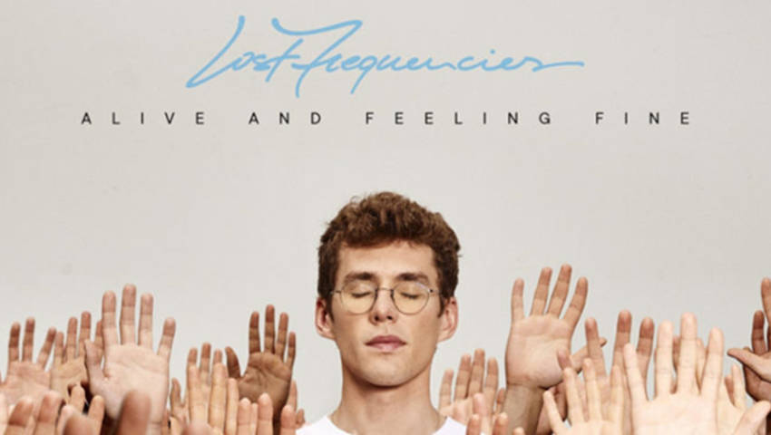 Lost Frequencies – Alive And Feeling Fine