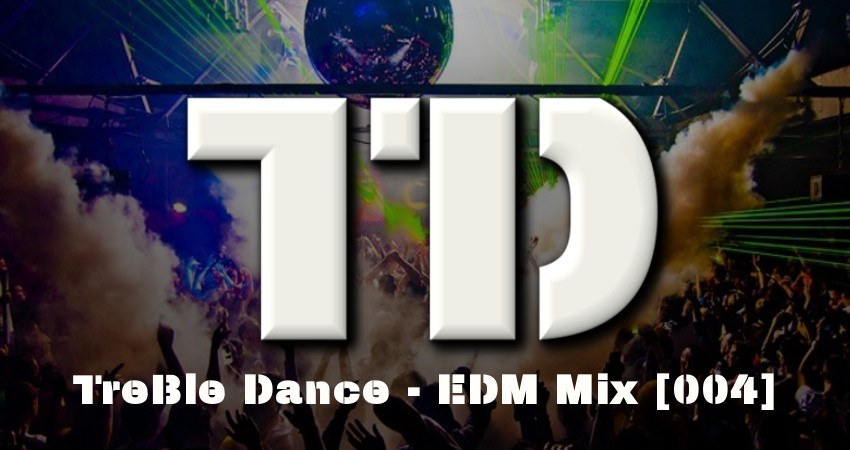 TreBle Dance – EDM Mix [004]