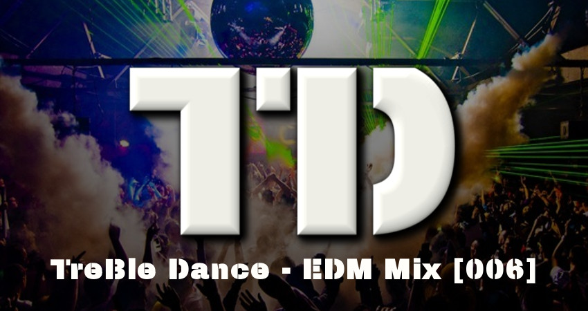 TreBle Dance – EDM Mix [006]